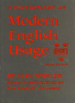 A Dictionary of Modern English Usage By H. W. Fowler. 9780198691150