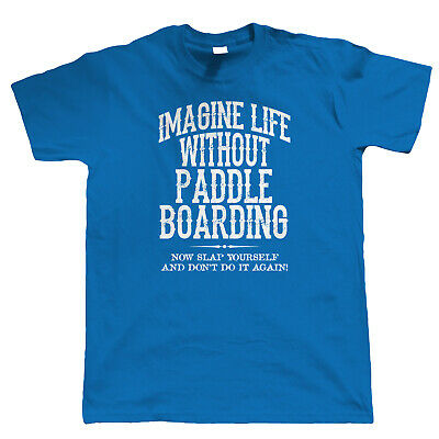 Life Without Paddle Boarding, Mens Fun T Shirt - Sports Accessories Gift Him Dad