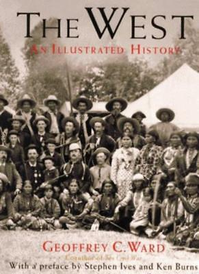 The West: An Illustrated History By Geoffrey C. Ward, Dayton Duncan