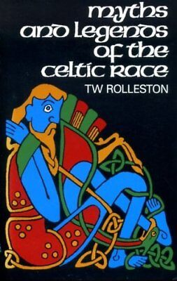 Myths and Legends of the Celtic Race (Celtic interest) By T.W. Rolleston