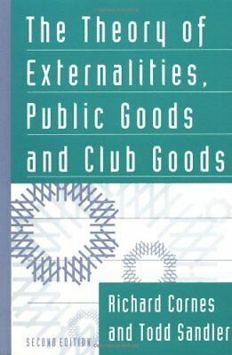 The Theory of Externalities, Public Goods, and Club Goods By Richard Cornes, To