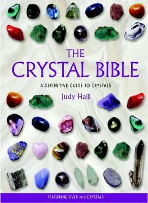 The Crystal Bible: A Definitive Guide to Crystals By Judy Hall