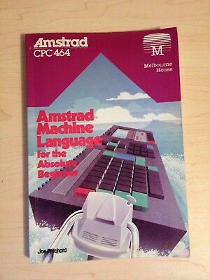 Amstrad CPC 464 - Amstrad Machine Language for the Absolute Beginner (1985)