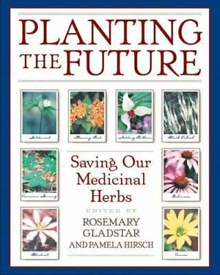 Planting the Future Saving Our Medicinal Herbs 9780892818945 (Paperback, 2000)