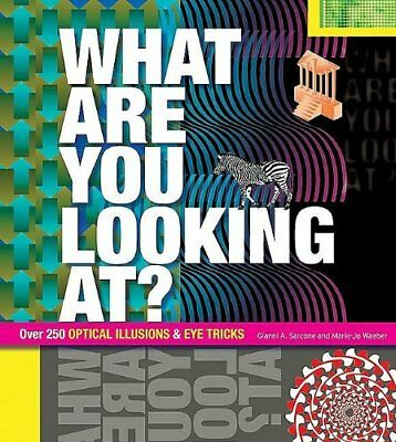 What Are You Looking At?: Over 250 Optical Illusions & Eye Tricks By Gianni A S
