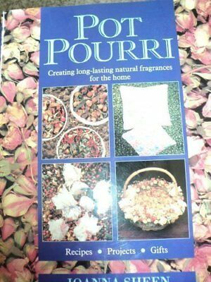 Pot Pourri: Creating Long-Lasting Natural Fragrances for the Home By Joanna She