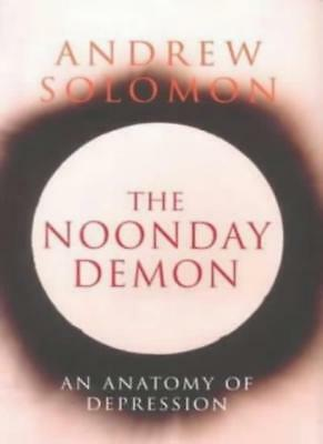 The Noonday Demon By Andrew Solomon. 9780701168193