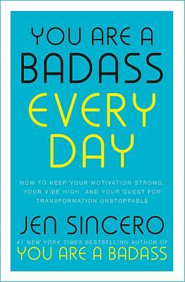 You Are a Badass Every Day: How to Keep Your Motivation Strong, Your Vibe High,