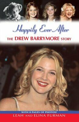Happily Ever After: The Drew Barrymore Story by Elina Furman, Leah Furman...