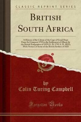 British South Africa: A History of the Colony of the Cape of Good Hope from...