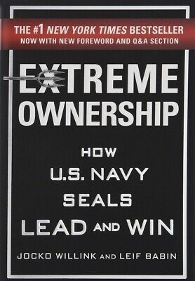 Extreme Ownership: How U.S. Navy Seals Lead and Win [Leadership Principles]