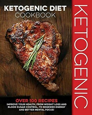 Ketogenic Diet Cookbook: Over 100 Recipes to Improve Your Health, from Weight Lo