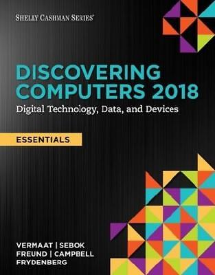 Discovering Computers, Essentials +2018: Digital Technology, Data, and Device...