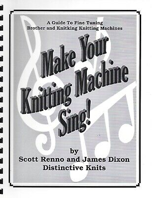 MAKING YOUR KNITTING MACHINE SING! Guide to Fine Tuning Brother/Knitking Mach.