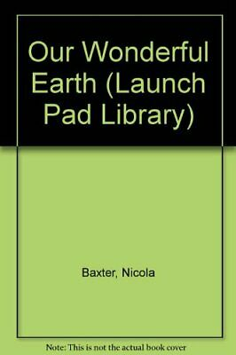 Our Wonderful Earth (Launch Pad Library)-Nicola Baxter