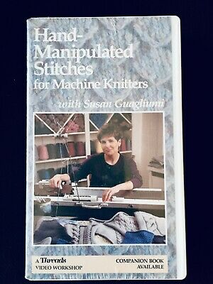 HAND MANIPULATED STITCHES FOR MACHINE KNITTERS - VHS Video by Susan Guagliumi
