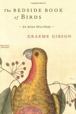 THE BEDSIDE BOOK OF BIRDS: AN AVIAN MISCELLANY By GRAEME GIBSON. 9780747578123
