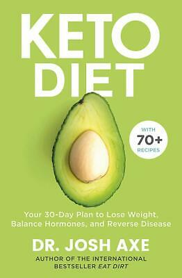 Keto Diet By Dr Josh Axe Your 30 Day Plan to Lose Weight, Balance Hormones NEW
