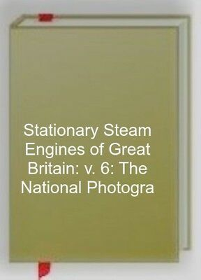 Stationary Steam Engines of Great Britain: v. 6: The National Photographic Colle