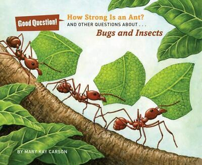 How Strong Is an Ant? And Other Questions About...Bugs and Insects (Good Questio