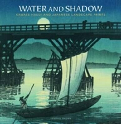 Water and Shadow Kawase Hasui and Japanese Landscape Prints 9789004284654