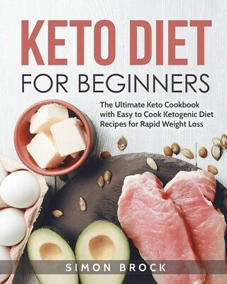 Keto Diet for Beginners: The Ultimate Keto Cookbook with Easy to Cook Ketogen...