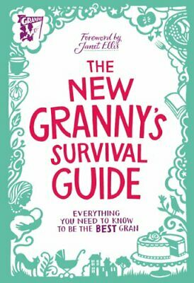 The New Granny's Survival Guide: Everything you need to know to be the best gra