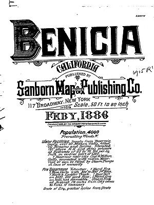 Benicia, California~Sanborn Map© sheets~52 maps~1886 to 1913 from microfilm reel