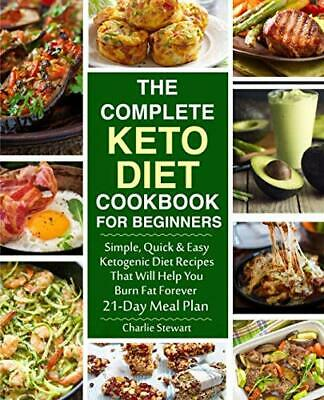 The Complete Keto Diet Cookbook for Beginners: Simple, Quick and Easy Low Car...