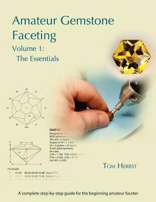 Amateur Gemstone Faceting Volume 1 The Essentials by Tom Herbst 9783000474743