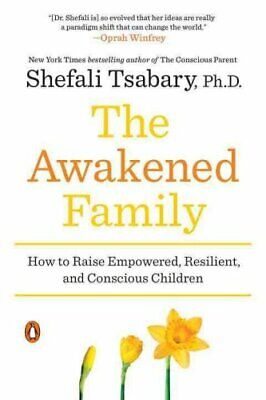 The Awakened Family How to Raise Empowered, Resilient, and Cons... 9780399563973