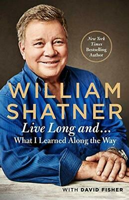 Live Long And . . .: What I Learned Along the Way