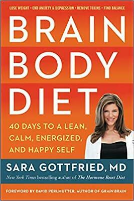 Brain Body Diet: 40 Days to a Lean, Calm, Energized, and Happy Self by Sara G...