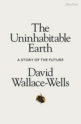 The Uninhabitable Earth: A Story of the Future By David Wallace-Wells (Hardcovr)