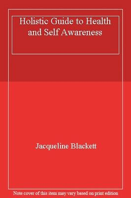 Holistic Guide to Health and Self Awareness-Jacqueline Blackett