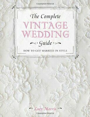 The Complete Vintage Wedding Guide: How to Get Married in Sty .9781446303580.