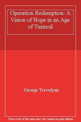 Operation Redemption: A Vision of Hope in an Age of Turmoil-George Trevelyan