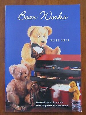 BEAR WORKS by ROSE HILL BEARMAKING FOR EVERYONE BEGINNERS BEAR ARTISTS S/C