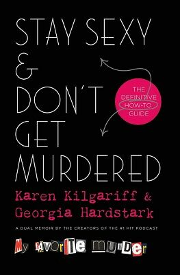 Stay Sexy & Don't Get Murdered: The Definitive How.. by Karen Kilgariff  HARD...