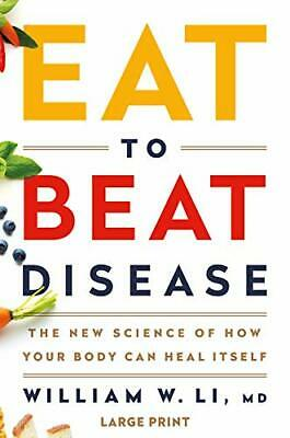 Eat to Beat Disease: The New Science..by William W Li HARDCOVER LARGE PRINT