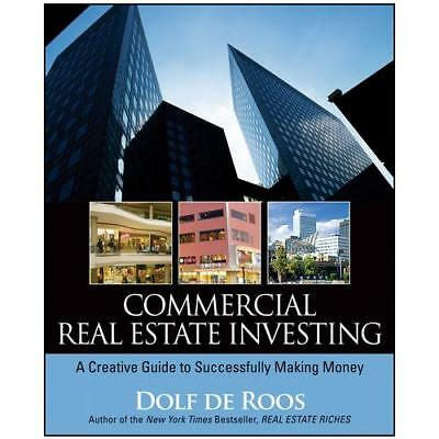 Commercial Real Estate Investing: A Creative Guide to Succesfully Making...