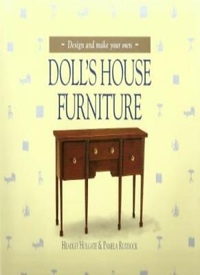 Design and Make Your Own Doll's House Furniture (A Quintet book)-Headley Holgat