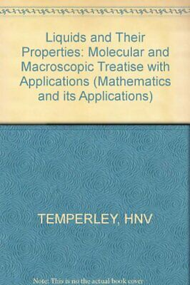 Liquids and Their Properties: Molecular and Macroscopic Treatise with Applica.