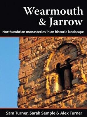 Wearmouth and Jarrow: Northumbrian Monasteries in an Historic Lands...