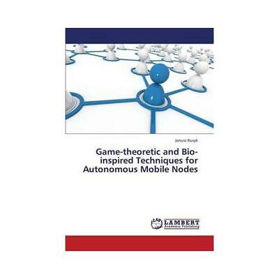 Game-Theoretic and Bio-Inspired Techniques for Autonomous Mobile Nodes by Kus...