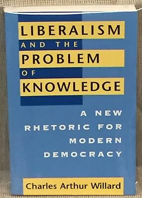 Charles Arthur Willard / LIBERALISM AND THE PROBLEM OF KNOWLEDGE 1st ed 1996