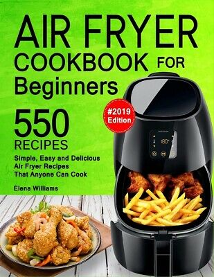Air Fryer Cookbook For Beginners: 550 Simple, Recipes by Elena Williams PAPER...