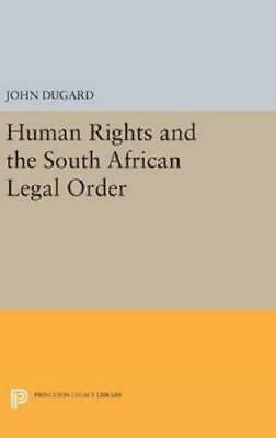Human Rights and the South African Legal Order by John Dugard (author)