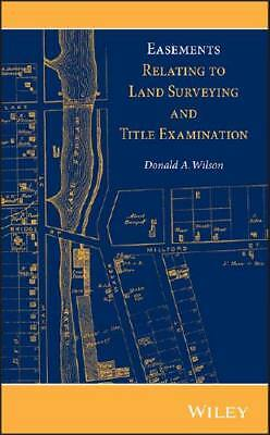 Easements Relating to Land Surveying and Title Examination by Donald A Wilson