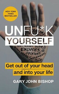 Unfu*k Yourself: Get Out of Your Head and into Your Life Hardcover